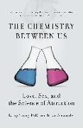 Chemistry Between Us Love, Sex, and the Science of Attraction